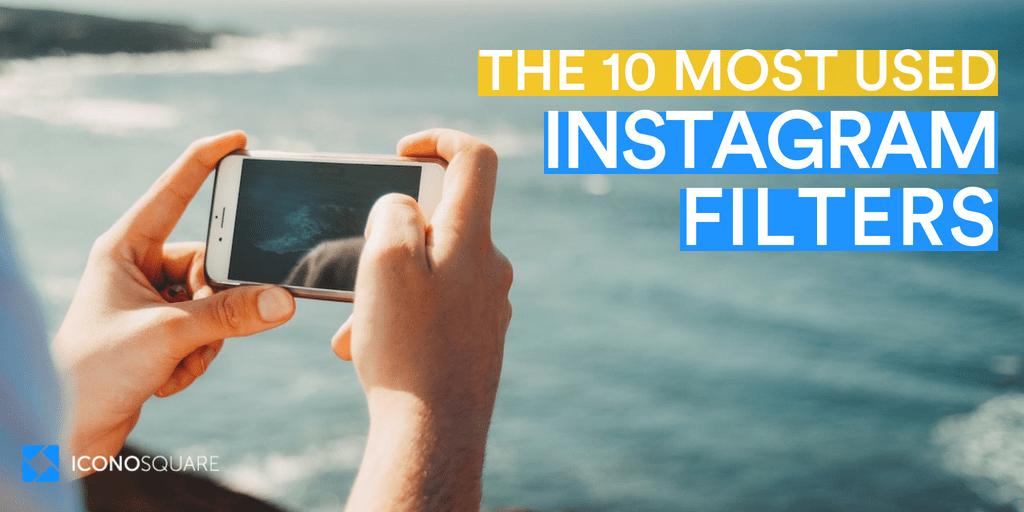 The 10 Most Used Instagram Filters (According to Iconosquare Study)