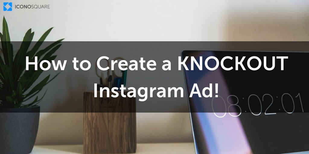 How to Create a KNOCKOUT Instagram Ad