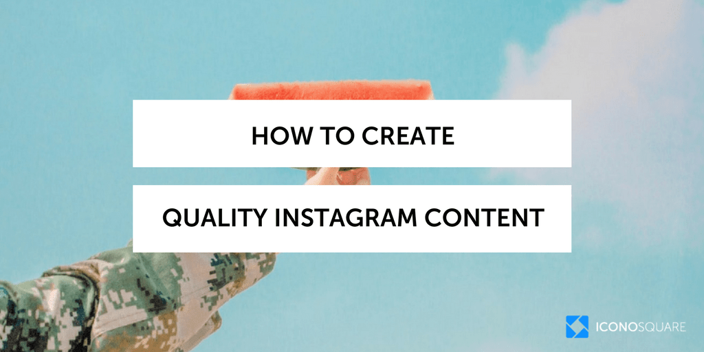 How to create quality Instagram content