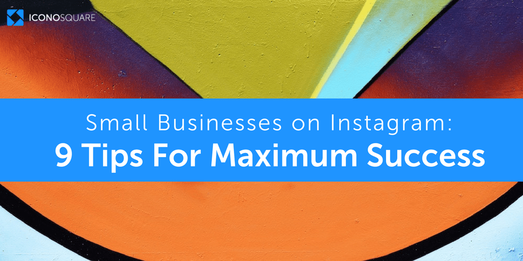 Small businesses on Instagram: 9 tips to achieve maximum success with minimal efforts