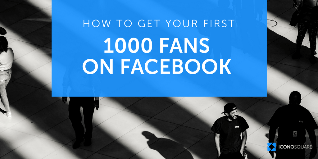 How to get 1000 fans on Facebook (without ads)