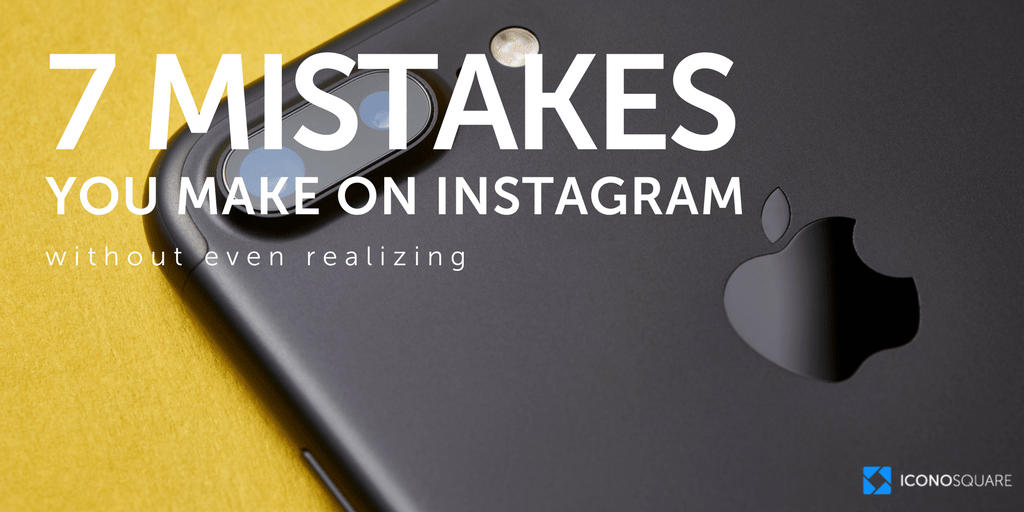 7 Instagram mistakes you're making without realizing
