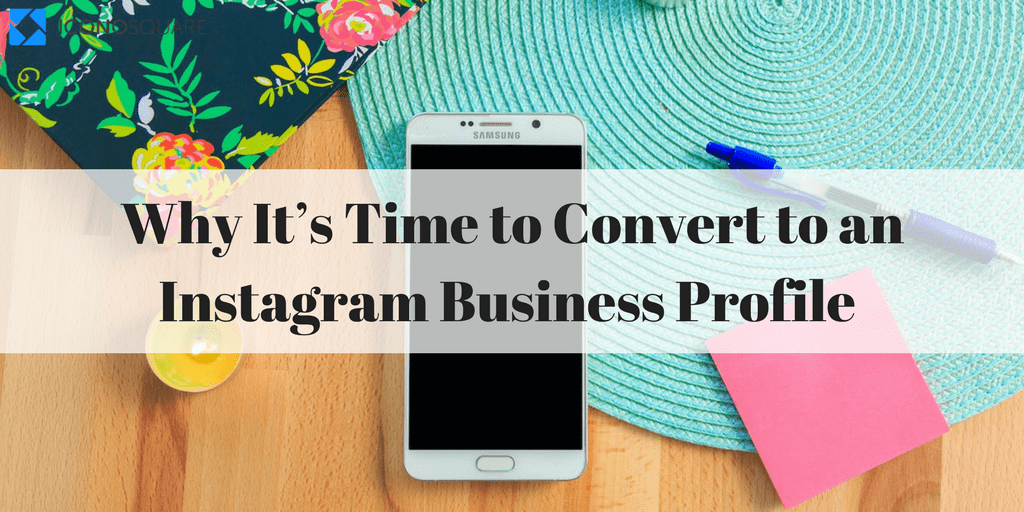 Why It's Time to Convert to an Instagram Business Profile