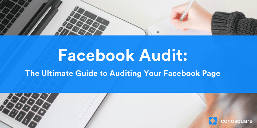 Facebook Audit: The Ultimate Guide to Auditing your Facebook Page