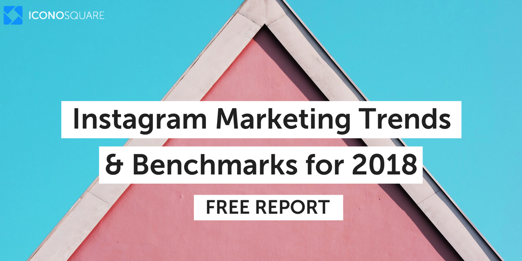 Instagram Marketing Trends & Benchmarks for 2018: Free Report