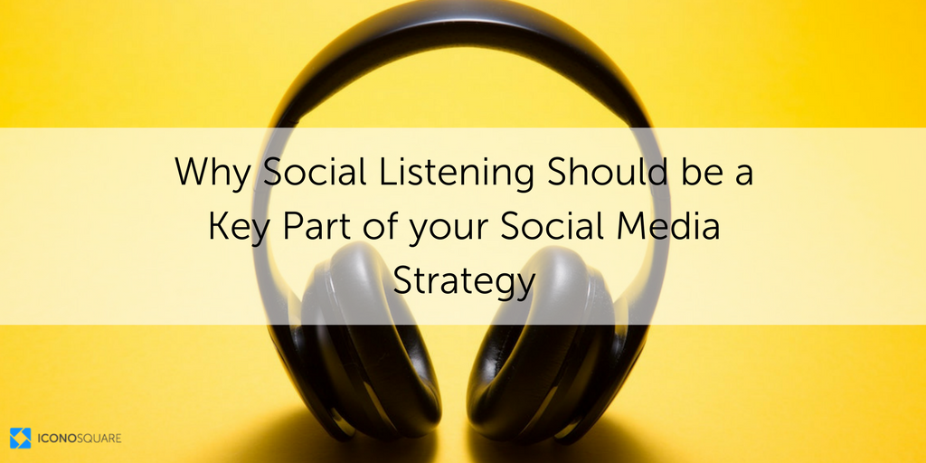 Why Social Listening Should be a Key Part of Your Social Media Strategy