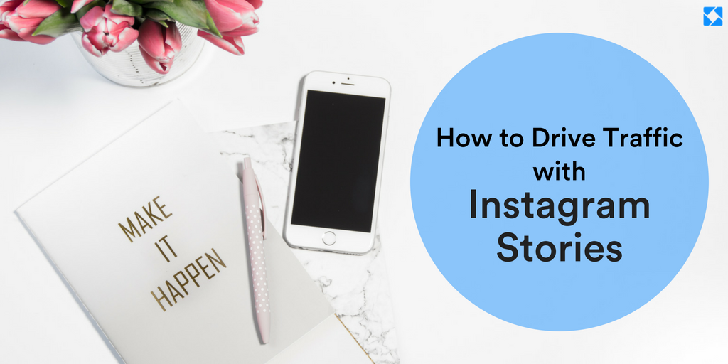 How to Drive Traffic with Instagram Stories in 4 Simple Steps