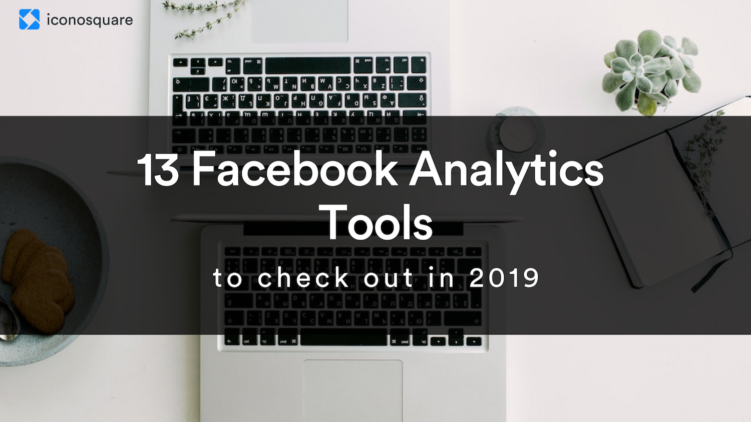 Facebook analytics tools to check out in 2019