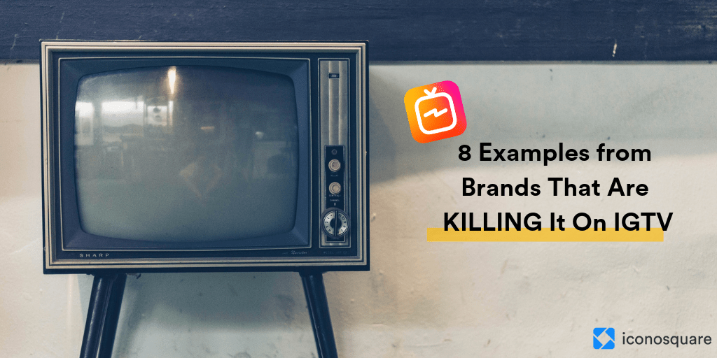 IGTV examples from brands